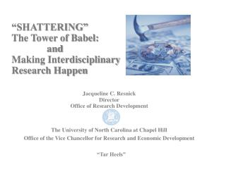 """SHATTERING"" The Tower of Babel:               and Making Interdisciplinary  Research Happen"