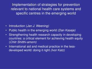 Introduction ( Jan J. Weening) Public health in the emerging world ( Dan Kaseje)