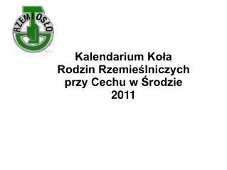 Kalendarium Koła Rodzin Rzemieślniczych  przy Cechu w Środzie 2011