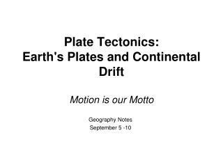 Plate Tectonics: Earths Plates and Continental Drift  Motion is our Motto