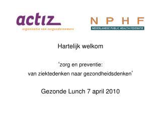 Hartelijk welkom ' zorg en preventie:  van ziektedenken naar gezondheidsdenken '