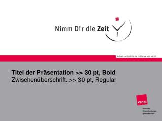 Titel der Präsentation >> 30 pt, Bold Zwischenüberschrift. >> 30 pt, Regular
