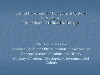 Cultural Information Management Systems Workshop Port of Spain, Trinidad & Tobago
