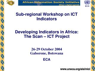 Sub-regional Workshop on ICT Indicators Developing Indicators in Africa:  The Scan – ICT Project