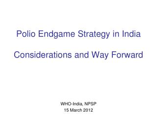 Polio Endgame Strategy in India Considerations and Way Forward