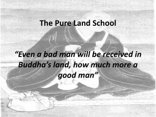 "The Pure Land School ""Even a bad man will be received in Buddha's land, how much more a good man"""