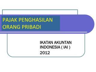 IKATAN  AKUNTAN INDONESIA ( IAI ) 20 12