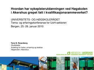 Tone B. Rosenberg Studieleder  Avdeling for helse, ernæring og ledelse Høgskolen i Akershus