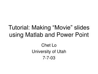 Tutorial: Making  Movie  slides using Matlab and Power Point