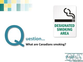 uestion… What are Canadians smoking?