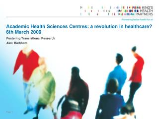Academic Health Sciences Centres: a revolution in healthcare? 6th March 2009