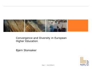 Convergence and Diversity in European  Higher Education Bj�rn Stensaker