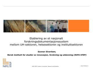 Gunnar Sivertsen,  Norsk institutt for studier av innovasjon, forskning og utdanning (NIFU STEP)