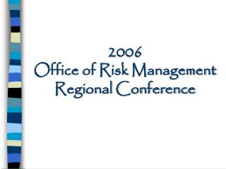 2006 Office of Risk Management Regional Conference