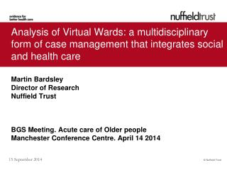 Martin Bardsley  Director of Research  Nuffield Trust BGS Meeting. Acute care of Older people