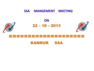 SSA     MANGEMENT    MEETING ON 22 – 10 – 2013 ==================== KANNUR     SSA