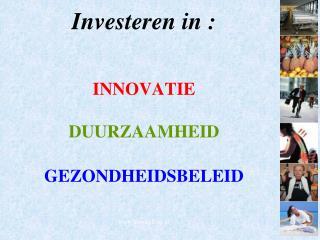 Investeren in : INNOVATIE DUURZAAMHEID GEZONDHEIDSBELEID