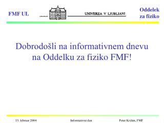 Dobrodo�li na informativnem dnevu na Oddelku za fiziko FMF!