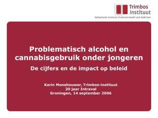 Problematisch alcohol en cannabisgebruik onder jongeren De cijfers en de impact op beleid
