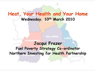 Heat, Your Health and Your Home Wednesday, 10 th  March 2010 Jacqui Frazer
