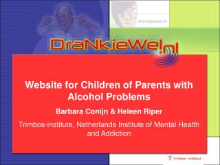 Website for Children of Parents with Alcohol Problems Barbara Conijn & Heleen Riper