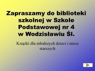 Zapraszamy do biblioteki szkolnej w Szkole Podstawowej nr 4              w Wodzisławiu Śl.