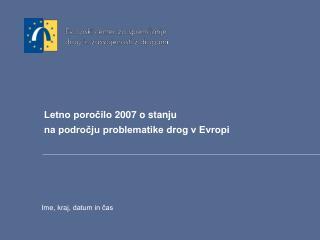 Letno poročilo  2007  o stanju na področju problematike drog v Evropi