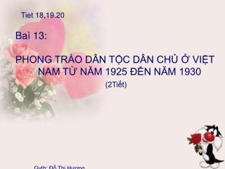 Baì 13: PHONG TRÀO DÂN TỘC DÂN CHỦ Ở VIỆT NAM TỪ NĂM 1925 ĐẾN NĂM 1930 (2Tiết)