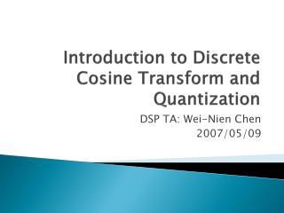 Introduction to Discrete Cosine Transform and Quantization