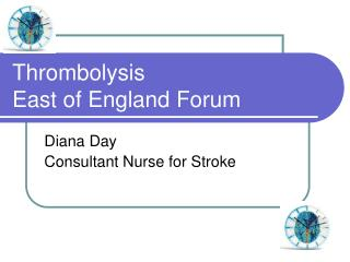 Thrombolysis  East of England Forum