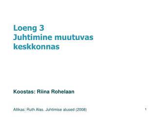 Loeng 3 Juhtimine muutuvas keskkonnas Koostas:  Riina Rohelaan