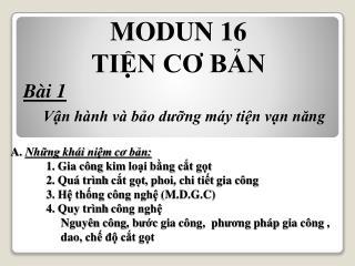 MODUN 16 TIỆN C Ơ  BẢN Bài 1 Vận hành và bảo d ưỡ ng máy tiện vạn n ă ng