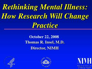 Thomas R. Insel, M.D. Director, NIMH