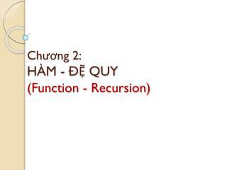 Chương  2: HÀM - ĐỆ QUY (Function - Recursion)