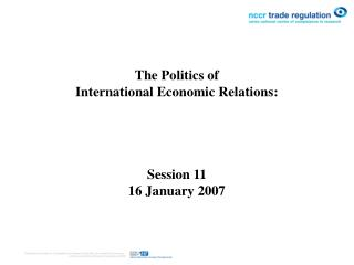 The Politics of  International Economic Relations :  Session 11 16 January 2007