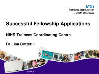 Successful  Fellowship Applications NIHR Trainees Coordinating  Centre Dr  Lisa Cotterill