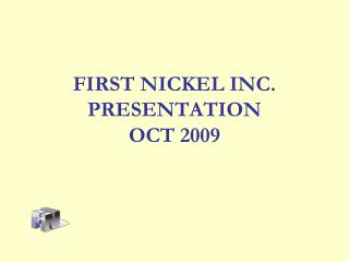FIRST NICKEL INC. PRESENTATION OCT 2009