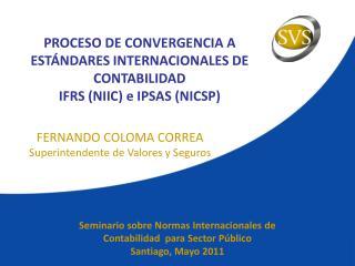 PROCESO DE CONVERGENCIA A  ESTÁNDARES INTERNACIONALES DE CONTABILIDAD IFRS (NIIC) e IPSAS (NICSP)