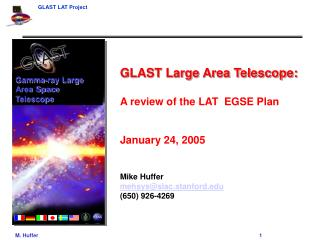 GLAST Large Area Telescope: A review of the LAT  EGSE Plan  January 24, 2005 Mike Huffer