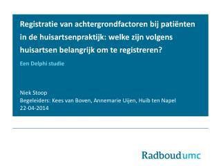 Niek Stoop Begeleiders: Kees van Boven, Annemarie  Uijen , Huib ten  Napel 22-04-2014