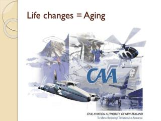 Life changes =  Aging