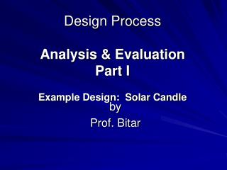Design Process Analysis & Evaluation Part I Example Design:  Solar Candle