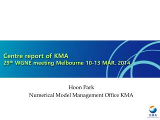 Centre report of KMA 29 th  WGNE meeting Melbourne 10-13 MAR. 2014