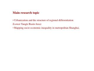 Main research topic   Urbanization and the structure of regional differentiation Lower Yangtz Basin Area  Mapping socio-