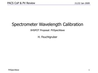 Spectrometer Wavelength Calibration XHSPOT Proposal: PVSpecWave H. Feuchtgruber