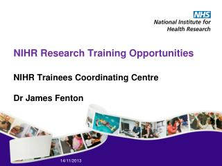 NIHR Research Training Opportunities  NIHR Trainees Coordinating  Centre Dr James Fenton