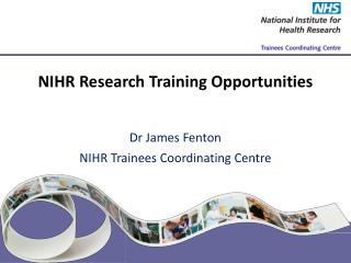 NIHR Research Training Opportunities   Dr James Fenton NIHR Trainees Coordinating Centre