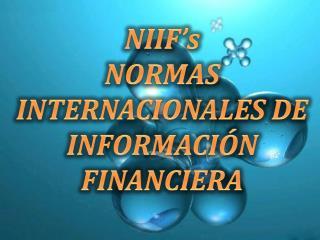 NIIF's NORMAS INTERNACIONALES DE INFORMACIÓN FINANCIERA