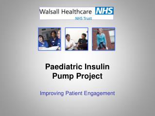 Paediatric Insulin  Pump Project Improving Patient Engagement