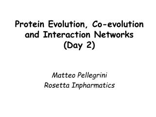 Protein Evolution, Co-evolution and Interaction Networks (Day 2)
